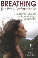 Breathing for Peak Performance : Functional Exercises for Dance, Yoga, and Pi...