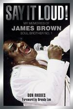 Say It Loud! : My Memories of James Brown, Soul Brother No. 1 by Don Rhodes