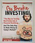 Printed Ebook Go Broke Investing Big Lie Turning Real Estate Deathtrap 2012 Wade