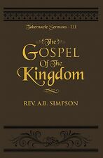 The Gospel Of The Kingdom, Tabernacle Sermons Volume III, A.B. Simpson