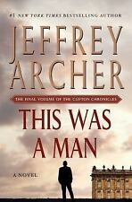 The Clifton Chronicles : This Was a Man 7 by Jeffrey Archer (2016, Hardcover)