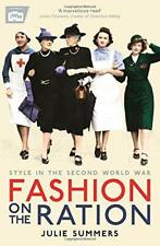 Fashion on the Ration: Style in the Second World War by Summers, Julie | Paperba