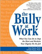 The Bully at Work: What You Can Do to Stop the Hurt and Reclaim Your Dignity on