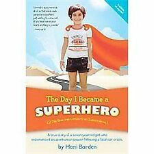 The Day I Became a Superhero: A True Story of a Seven-Year-Old Girl Who Experien