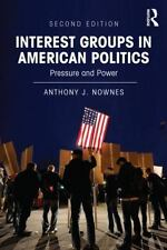 Interest Groups in American Politics : Pressure and Power by Anthony J....