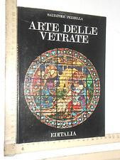 S.PEZZELLA, ARTE DELLE VETRATE, COL TRATTATO DI ANTONIO DA PISA - EDITALIA, 1977