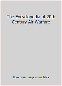 The Encyclopedia of 20th Century Air Warfare by Chris Bishop