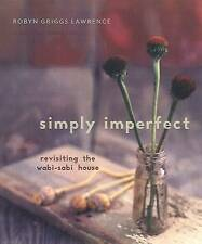 NEW Simply Imperfect: Revisiting the Wabi-Sabi House by Robyn Griggs Lawrence