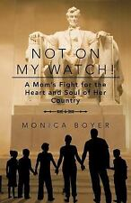 Not on My Watch!: A Mom's Fight for the Heart and Soul of Her Country (Paperback