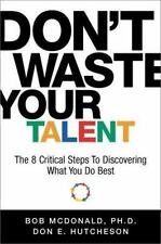 Don't Waste Your Talent : The 8 Critical Steps to Discovering What You Do Best