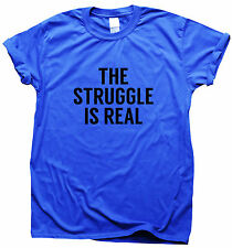 THE STRUGGLE IS REAL Funny t shirt  printed humour gift for men women slogan