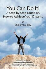 You Can Do It! : A Step by Step Guide on How to Achieve Your Dreams by...