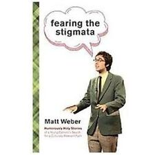 Fearing the Stigmata: Humorously Holy Stories of a Young Catholic's Search for a