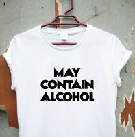 May Contain Alcohol - funny saying T-shirt mens womens quote sarcasm ladies top