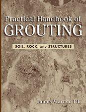 New Practical Handbook of Grouting :Soil, Rock, Structures by James Warner