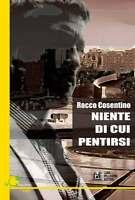 Niente di cui pentirsi - Rocco Cosentino -Libro Nuovo in offerta!