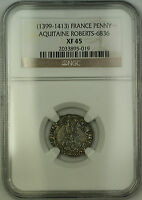 (1399-1413) France Aquitaine Silver Penny Coin Roberts-6836 NGC XF-45 AKR