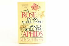 Good! A Rose By Any Other Name Would Still Have Aphids: by Mab Graff Hoover (Pb)