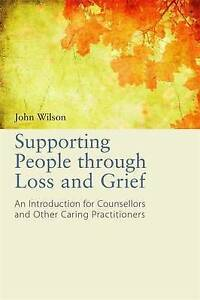 Supporting People Through Loss and Grief: An Introduction for Counsellors and...