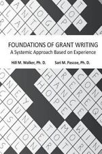 Foundations of Grant Writing: A Systemic Approach Based on Experience by Walker