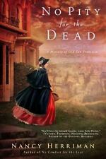 A Mystery of Old San Francisco: No Pity for the Dead : A Mystery of Old San...