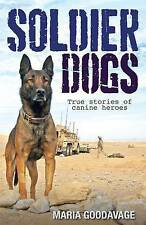Soldier Dogs: True Stories Of Canine Heroes by Maria Goodavage (Paperback, 2014)