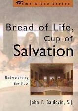 The Come and See: Bread of Life, Cup of Salvation : Understanding the Mass by...