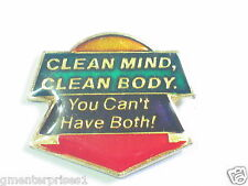 Clean Mind Clean Body. You Can't Have Both! Pin (say 166)