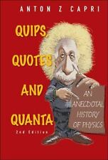 Quips, Quotes and Quanta: An Anecdotal History of Physics (Paperback or Softback