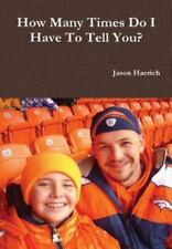 How Many Times Do I Have to Tell You? by Jason Haerich (2015, Hardcover)