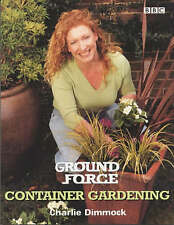 """Ground Force"": Container Gardening :, Dimmock, Charlie, Used; Good Book"