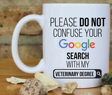 Please do not confuse Google search with my Veterinary Degree Gift coffee mug