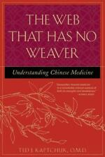 The Web That Has No Weaver : Understanding Chinese Medicine: By Ted Kaptchuk