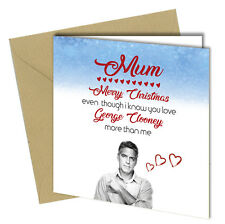 #834 Christmas Card George Clooney Greeting Card Mum Love Humour Funny Rude