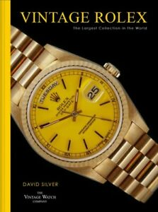 Vintage Rolex : The Largest Collection in the World, Hardcover by Silver, Dav...