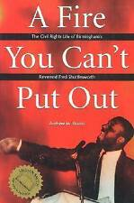 A Fire You Can't Put Out: The Civil Rights Life of Birmingham's Reverend Fred Sh