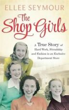 Very Good, The Shop Girls: A True Story of Hard Work, Friendship and Fashion in