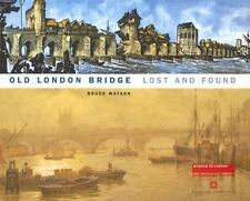 Old London Bridge Lost and Found: Lost and Found, Watson, Bruce, Good Book