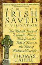How the Irish Saved Civilization: The Untold Story of Ireland's Heroic Role...