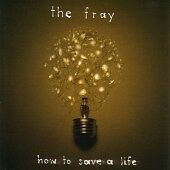 The Fray - How to Save a Life (2007)