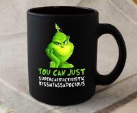 Grinch You Can Just Supercalifuckilistic Gift The Grinch Coffee Mug Christmas