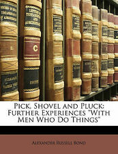 """NEW Pick, Shovel and Pluck: Further Experiences """"With Men Who Do Things"""""""
