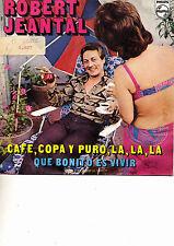 ROBERT JEANTAL-CAFE, COPA Y PURO, LA, LA, LA + QUE BONITO ES VIVIR SINGLE VINYL
