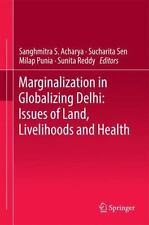 Marginalization in Globalizing Delhi : Issues of Land, Livelihoods and Health...