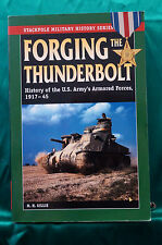 Forging the Thunderbolt - History of the US Army's Armored Forces 1917-45
