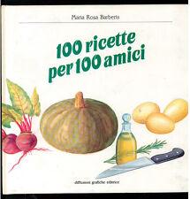 BARBERIS MARIA ROSA 100 RICETTE PER 100 AMICI DIFFUSIONI GRAFICHE 1988 CUCINA