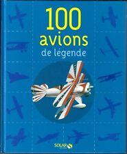 100 avions de légende par François Besse Solar - Belle Documentation Aviation