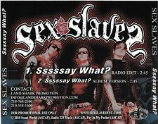 "SEX SLAVES ""Sssssay What?"" radio edit/LP 2010 Promo CD Single Lochness records"