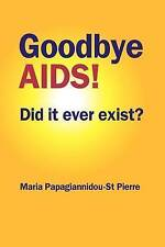 Goodbye AIDS! Did it ever exist? by Papagiannidou-St Pierre, Maria