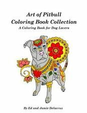 Art of Pitbull Coloring Book Collection - a Coloring Book for Dog Lovers by.